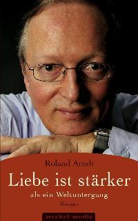 Roland Arndt Buch Buch, Romanhafte Biographie Liebe ist stärker als ein Weltuntergang